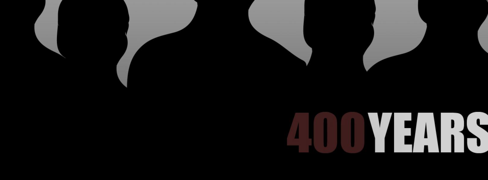 "Silhouettes of people with ""400 years"""