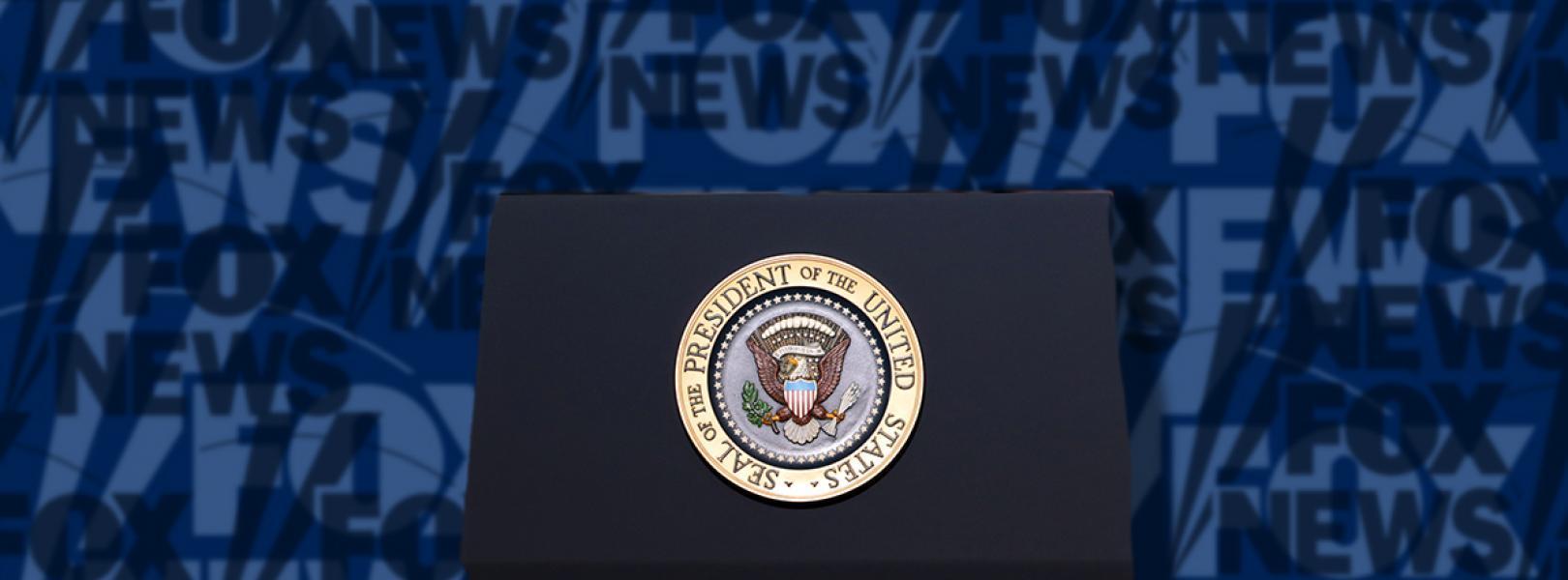 Fox News and White House Podium