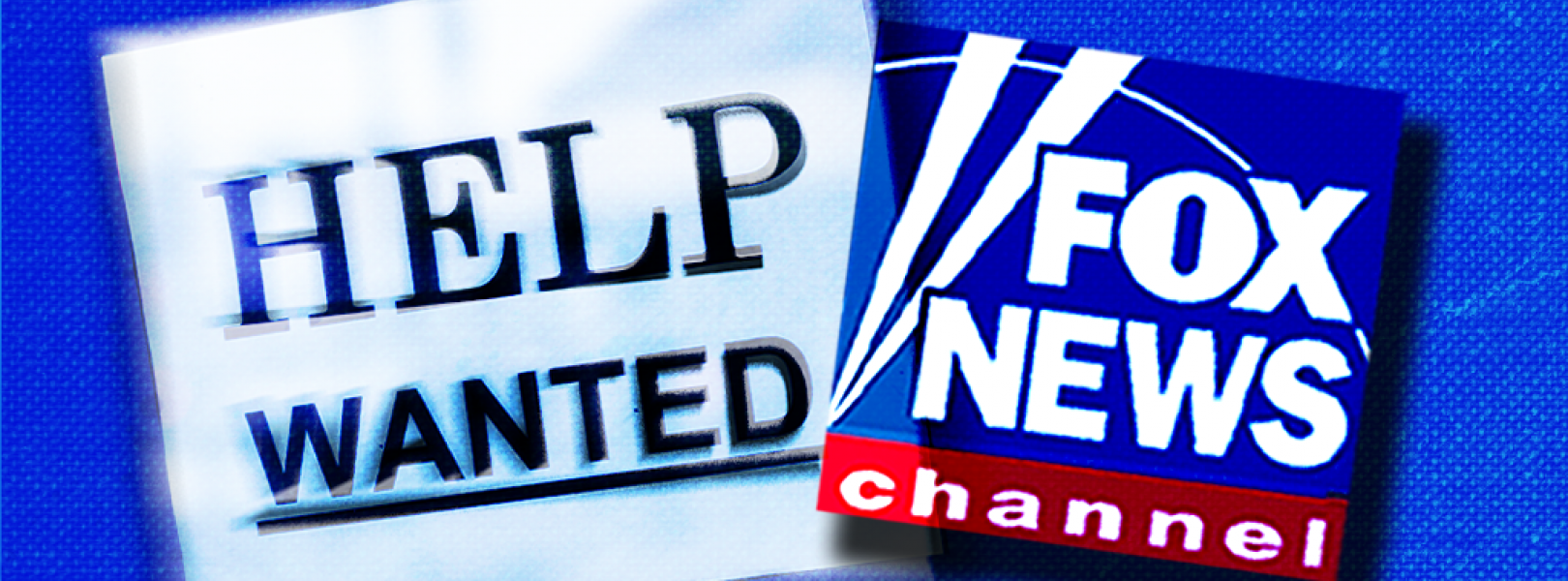 """A """"help wanted"""" sign and the Fox News logo"""