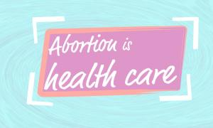 "Sign that says ""abortion is health care"""