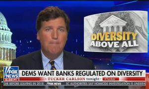 "Tucker Carlson hosts his news program, chyron reads: ""Dems want banks regulated on diversity"""