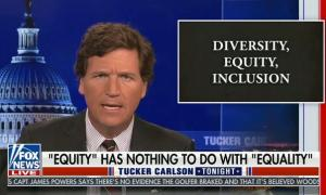 "Tucker Carlson: ""Racism and equity are pretty much the same thing"""
