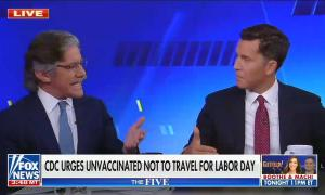 """Geraldo Rivera and Will Cain are talking to each other; chyron reads, """"CDC urges unvaccinated Americans not to travel"""""""