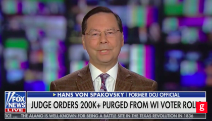 "On Fox, Hans von Spaskovsky calls decision to purge 200,000 Wisconsin voters a ""common sense decision"""