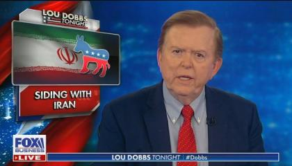 """Lou Dobbs: Democrats """"are more aligned with Iranian interests than those of the United States"""""""