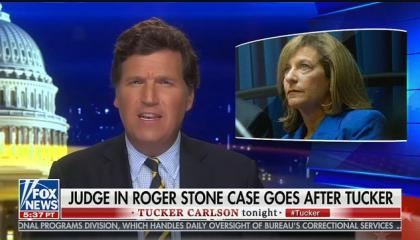 """Tucker Carlson calls judge in Roger Stone case """"corrupt, dishonest, and authoritarian"""" and """"a disgrace to the judiciary"""""""