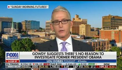 "Lou Dobbs says ""no one trusts"" Trey Gowdy. Gowdy is a Fox News contributor."
