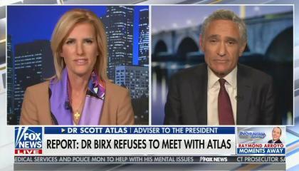 split screen of Laura Ingraham, Dr. Scott Atlas; chyron: report: Dr. Birx refuses to meet with Atlas