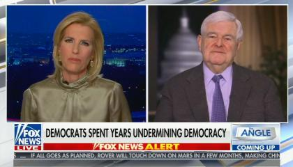 "Laura Ingraham in long sleeve shirt on right, Newt Gingrich in suit on left; chyron reads: ""Democrats spent years undermining Democracy"""