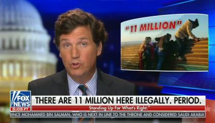 "still of Tucker Carlson; image of people hopping a wall titled ""11 million""; chyron: There are 11 million here illegally. period."