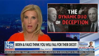"Laura Ingraham in orange dress addresses audience; Corner box shows depiction of Joe Biden and Anthony Facui looking together saying the ""Dynamic duo of deception""; chyron reads: ""Biden and Fauci's COVID deceit exposed"""