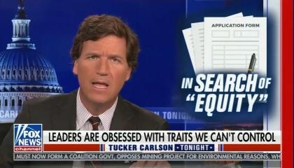 """Tucker Carlson addresses Camera; photo in corner of an application form with """"Search of equity"""" bolded; chyron reads """"Leaders are obsessed with traits we can't control"""""""