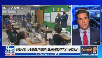 """Jesse Watters on left, clip on President Biden and Dr Biden in a classroom on left; chyron reads """"Student to Biden: Virtual learning was """"terrible"""""""""""