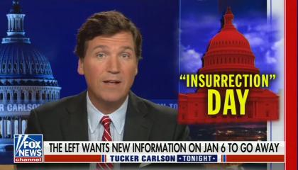 """Tucker Carlson addresses camera, the picture in the box in the corner is of a cartoon Capitol painted red with the phrase """"Insurrection"""" in quotes followed by day; chyron reads """"The left wants new information on Jan 6th to go away"""""""