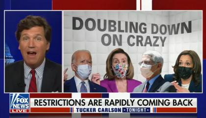 still of Tucker Carlson; graphic of Biden, Pelosi, Fauci, Harris wearing masks, titled 'Doubling down on crazy'; chyron: restrictions are rapidly coming back