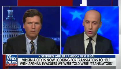 "still of Tucker Carlson, Stephen Miller; chyron: Virginia City is now looking for translators to help with Afghan evacuees we were told were ""translators"""