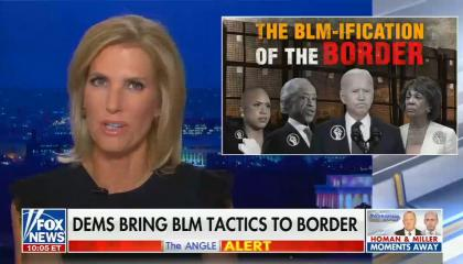 still of Laura Ingraham; graphic of Pressley, Sharpton, Biden, Waters, titled 'The BLM-ification of the border'; chyron: Dems bring BLM tactics to border