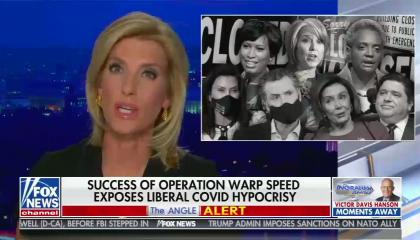 "Fox host Laura Ingraham with scary-looking black and white images of prominent Democrats. Chyron reads ""Success of Operation Warp Speed exposes liberal COVID hypocrisy"""