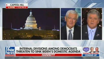 still of Newt Gingrich, Sean Hannity; footage of Capitol building; chyron: Internal divisions among Democrats threaten to sink Biden's domestic agenda