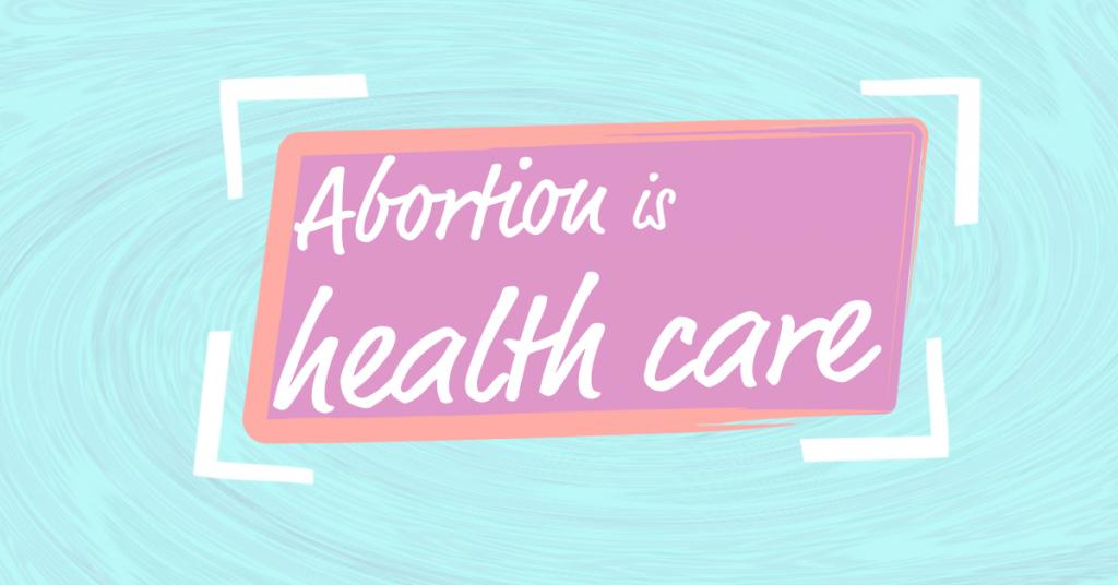 """Sign that says """"abortion is health care"""""""