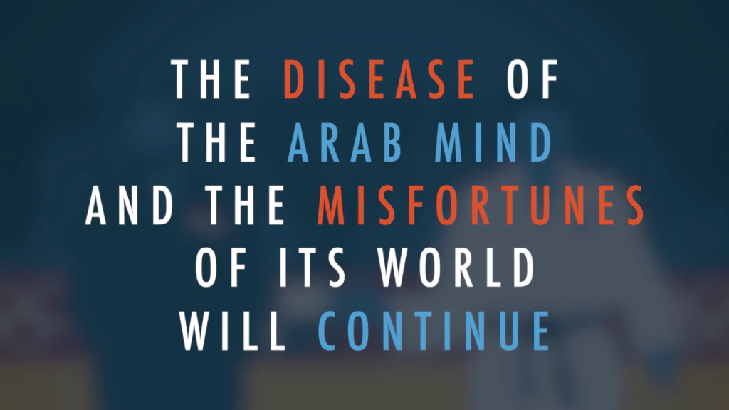 """The disease of the Arab mind and the misfortunes of its world will continue."" - Bret Stephens"