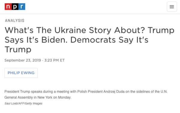 "NPR: ""What's The Ukraine Story About? Trump Says It's Biden. Democrats Say It's Trump"""
