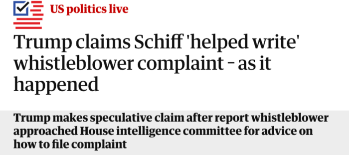 "The Guardian: ""Trump claims Schiff 'helped write' whistleblower complaint – as it happened"""