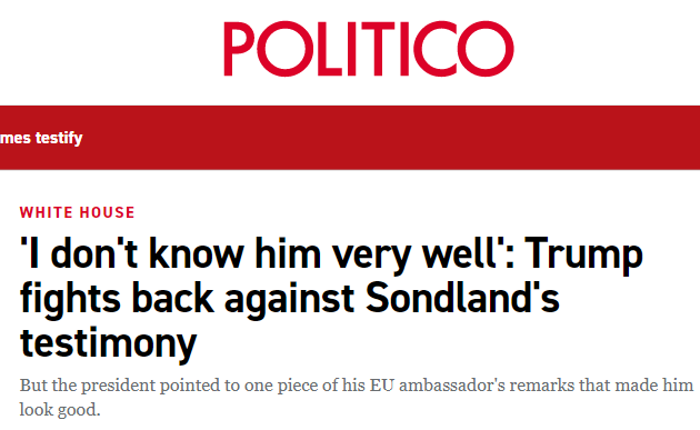 "Politico: ""'I don't know him very well': Trump fights back against Sondland's testimony"""
