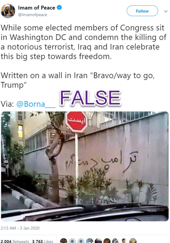 "A tweet from far-right Twitter account ""Imam of Peace"" reading ""While some elected members of COngress sit in Washington DC and condemn the killing of a notorious terrorist, Iraq and Iran celebrate this big step towards freedom. Written on a wall in Iran 'Bravo/way to go, Trump."" 2,004 retweets, 3,763 likes."