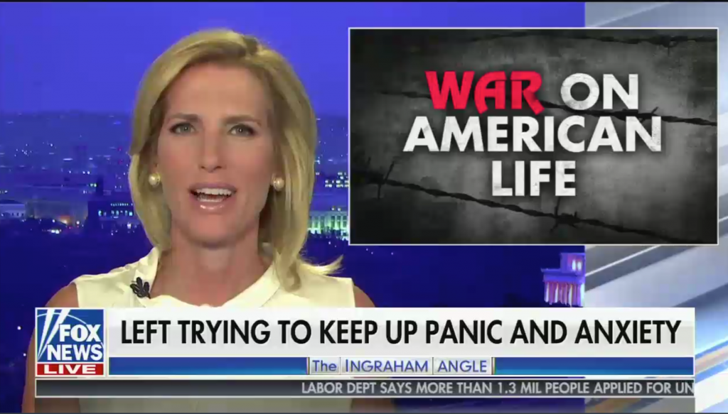 "Ingraham ""War on American life"""