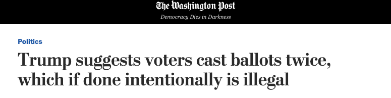Washington Post: Trump suggests voters cast ballots twice, which if done intentionally is illegal