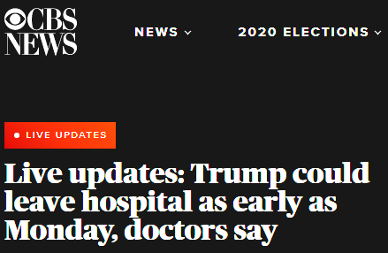 "CBS News: ""Live updates: Trump could leave hospital as early as Monday, doctors say"""