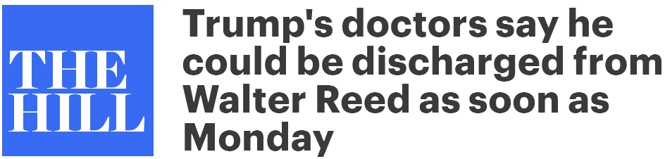 "The Hill: ""Trump's doctors say he could be discharged from Walter Reed as soon as Monday"""