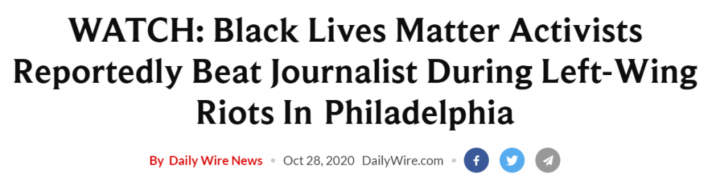 Daily Wire headline: WATCH: Black Lives Matter Activists Reportedly Beat Journalist During Left-Wing Riots In Philadelphia