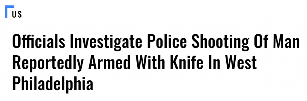 Daily Caller headline: Officials Investigate Police Shooting Of Man Reportedly Armed With Knife In West Philadelphia