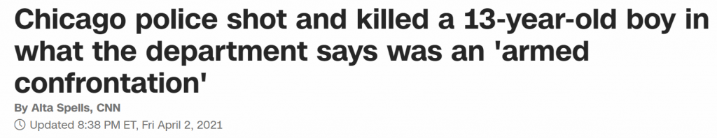 """CNN headline: """"Chicago police shot and killed a 13-year-old boy in what the department says was an 'armed confrontation'"""""""