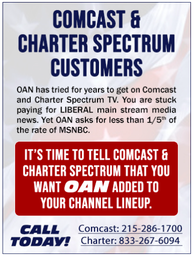 """An ad on OAN's website reading: """"COMCAST & CHARTER SPECTRUM CUSTOMERS: OAN has tried for years to get on Comcast and Charter Spectrum TV. You are stuck paying for LIBERAL main stream media news. Yet OAN asks for less than 1/5th of the rate of MSNBC. IT'S TIME TO TELL COMCAST & CHARTER SPECTRUM THAT YOU WANT OAN ADDED TO YOUR CHANNEL LINEUP. CALL TODAY!"""" The ad also has phone numbers for Comcast and Charter."""