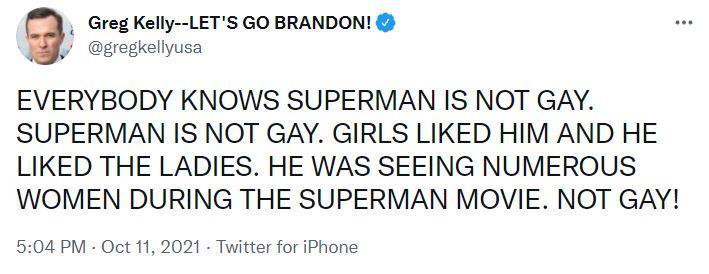 EVERYBODY KNOWS SUPERMAN IS NOT GAY. SUPERMAN IS NOT GAY. GIRLS LIKED HIM AND HE LIKED THE LADIES. HE WAS SEEING NUMEROUS WOMEN DURING THE SUPERMAN MOVIE. NOT GAY!